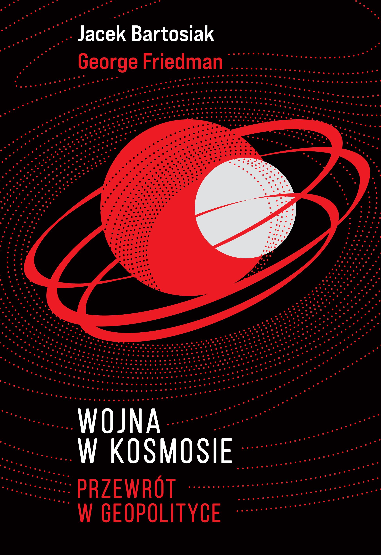 """Zaproszenie na spotkania z Jackiem Bartosiakiem, związane z premierą jego najnowszej książki pt. """"Wojna w kosmosie. Przewrót w geopolityce"""" - Zdjęcie główne"""