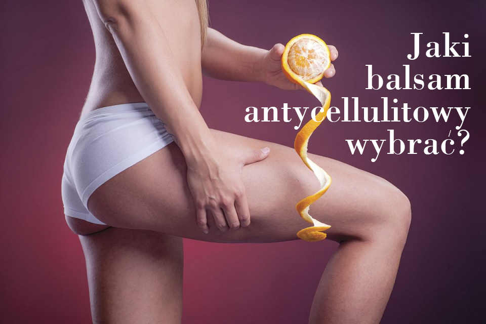 Balsam antycellulitowy - dlaczego warto go stosować? - Zdjęcie główne