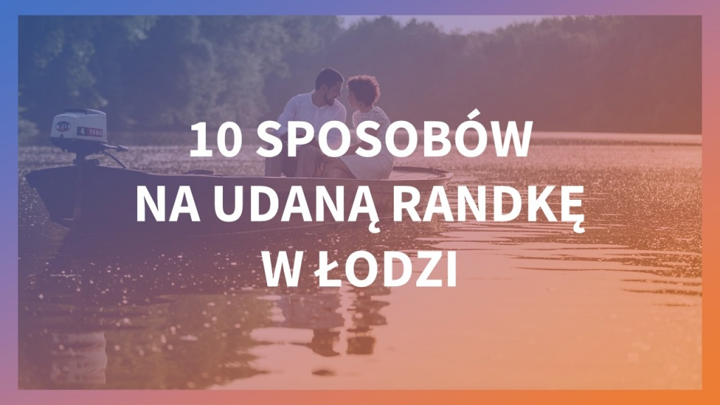 10 sposobów na udaną randkę w Łodzi [galeria] - Zdjęcie główne